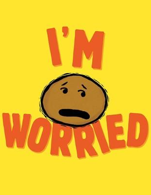 im worried